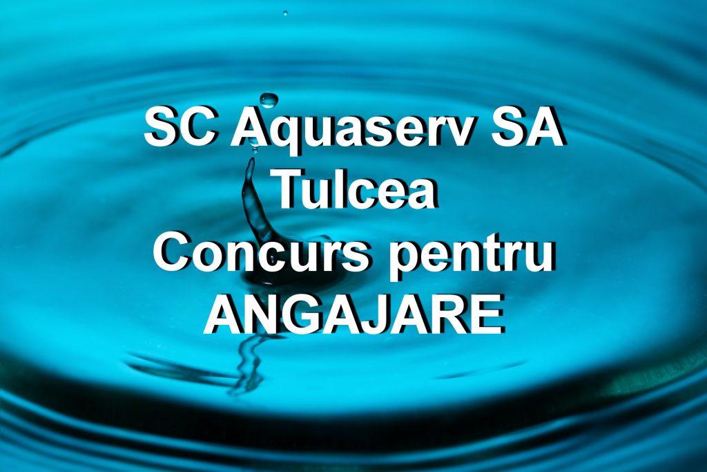 Aquaserv Tulcea organizează concurs de angajare