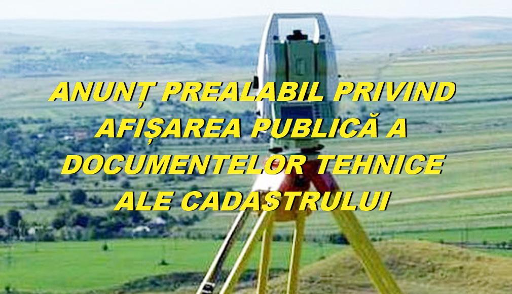 ANUNȚ PREALABIL PRIVIND AFIȘAREA PUBLICĂ A DOCUMENTELOR TEHNICE ALE CADASTRULUI